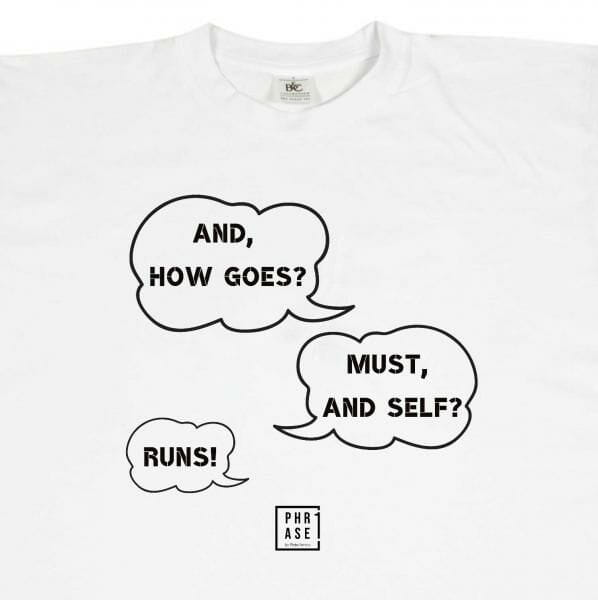 And, how goes? Must, and ... | T-Shirt