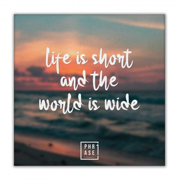 life is short and the world ... | Leinwand