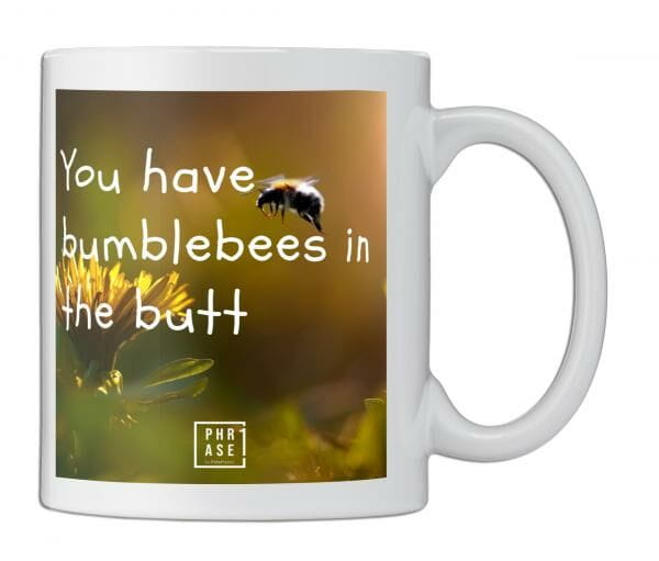 You have bumblebees in the ...   Tasse