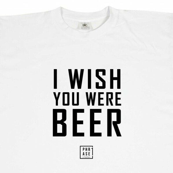 I wish you were beer | T-Shirt