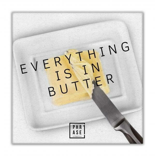 Everything is in butter | Leinwand