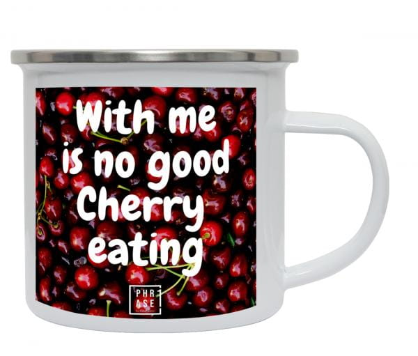 With me is no good Cherry ... | Emaille Becher