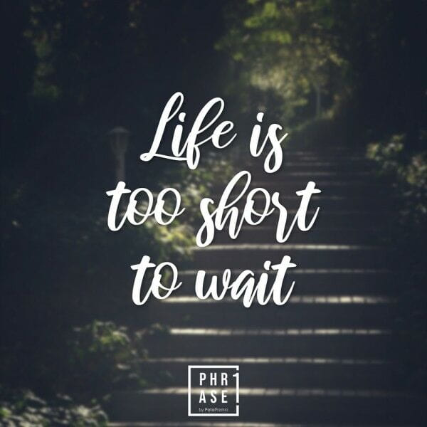 Life ist too short to wait | Tasse