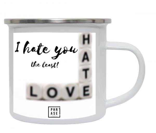 I hate you the least!   Emaille Becher