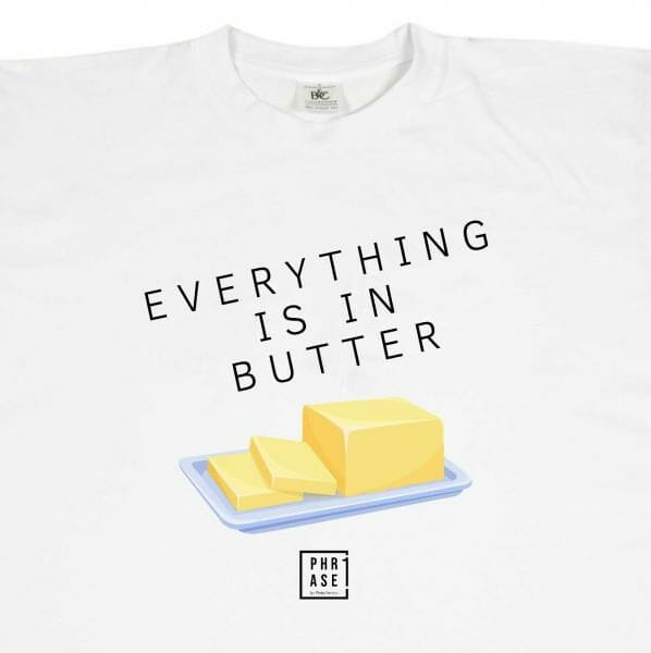 Everything is in butter   T-Shirt