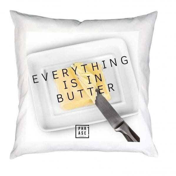 Everything is in butter | Kissen mit Füllung