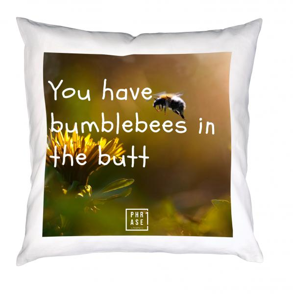 You have bumblebees in the ... | Kissen mit Füllung