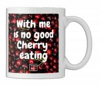 With me is no good Cherry ... | Tasse