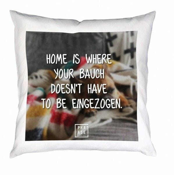 Home is where your Bauch ... | Kissen mit Füllung