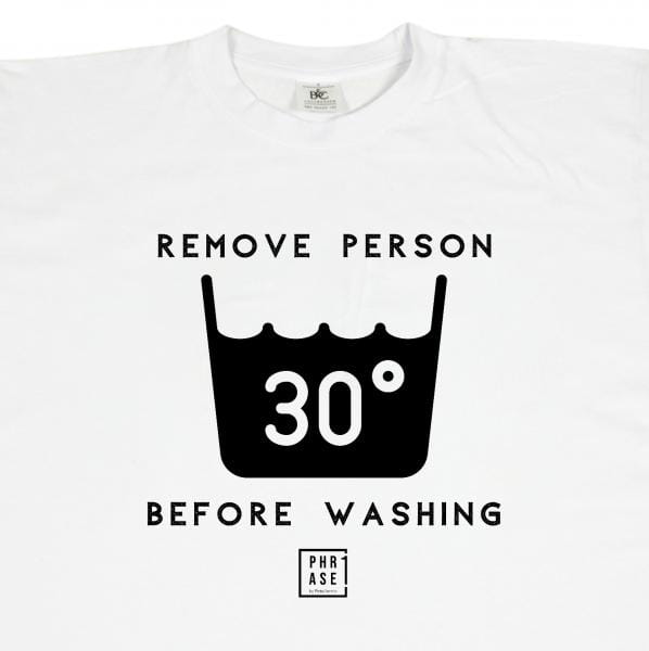 Remove Person before washing | T-Shirt