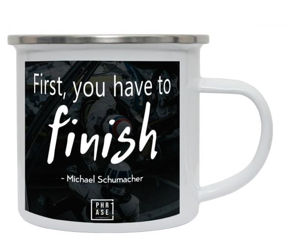 First, you have to finish - ...   Emaille Becher