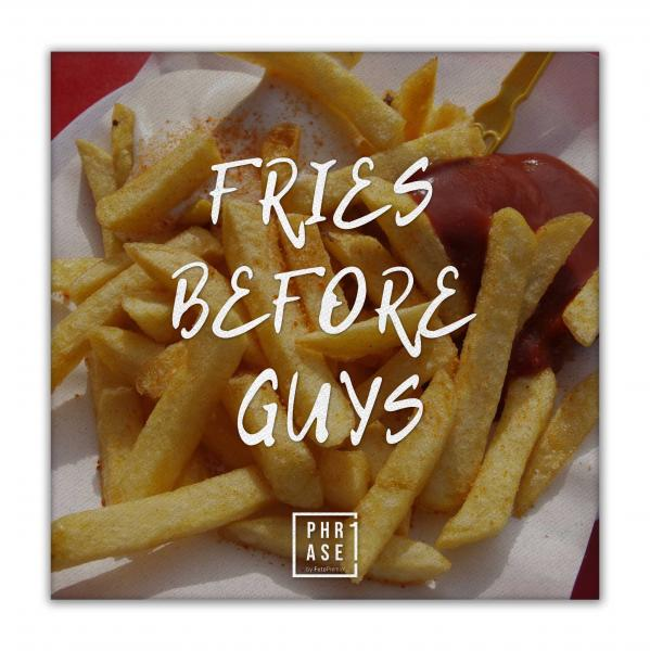 Fries before guys⠀ | Leinwand